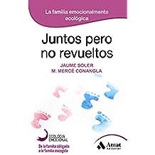 JUNTOS PERO NO REVUELTOS: La familia emocionalmente ecológica