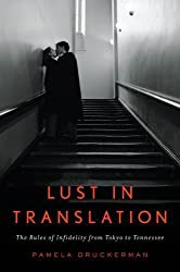 Lust in Translation: The Rules of Infidelity from Tokyo to Tennessee by Pamela Druckerman (2007-04-19)