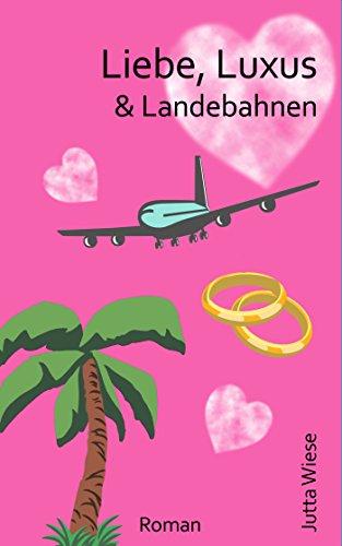 Liebe, Luxus & Landebahnen -