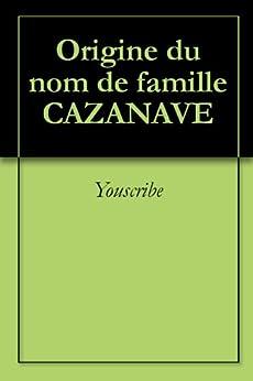 Origine du nom de famille CAZANAVE (Oeuvres courtes) par [Youscribe]