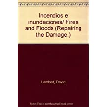 Incendios e inundaciones/ Fires and Floods (Repairing the Damage.)