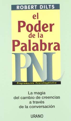 El poder de la palabra: PNL (Programación Neurolingüística) por Robert Dilts