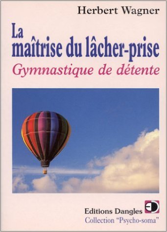 La Maîtrise du lâcher-prise : Gymnastique de détente de Herbert Wagner ( 2 janvier 1997 )
