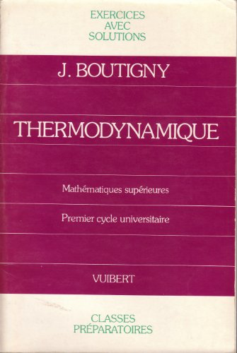 Exercices de thermodynamique: Classe de mathémathiques supérieures par BOUTIGNY JACQUES