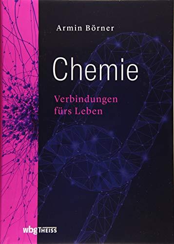 Chemie: Verbindungen fürs Leben. Eine Abenteuerreise in die Welt der organischen Chemie. Mit unterhaltsam erklärten Alltagsphänomenen verschüttetes Chemiewissen auffrischen.