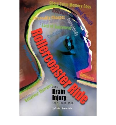 [(Rollercoaster Ride with Brain Injury (for Loved Ones) )] [Author: Sylvia Behnish] [Aug-2008]