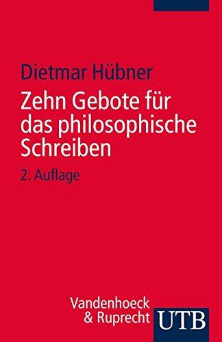 Zehn Gebote für das philosophische Schreiben: Ratschläge für Philosophiestudierende zum Verfassen wissenschaftlicher Arbeiten