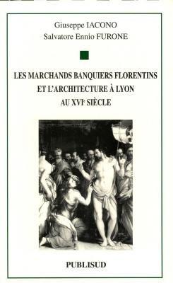 Les marchands banquiers florentins et l'architecture à Lyon au XVIe siècle