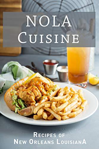 NOLA Cuisine: Recipes of New Orleans Louisiana (English Edition)