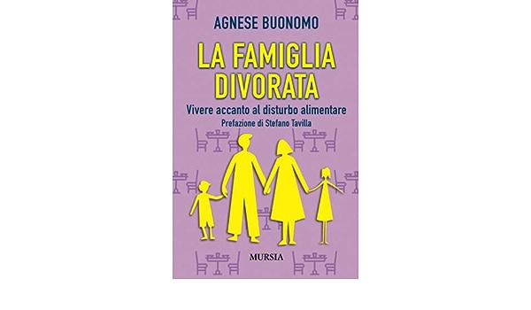 Amazon.it: La famiglia divorata: Vivere accanto al disturbo alimentare -  Buonomo, Agnese - Libri