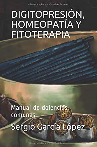 DIGITOPRESIÓN, HOMEOPATÍA Y FITOTERAPIA: Manual de dolencias comunes