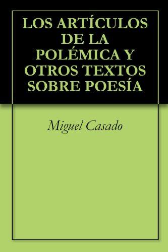 LOS ARTÍCULOS DE LA POLÉMICA Y OTROS TEXTOS SOBRE POESÍA (DOCUMENTOS PARA LA HISTORIA DE LA POESÍA ESPAÑOLA DEL SIGLO XX) por Miguel Casado