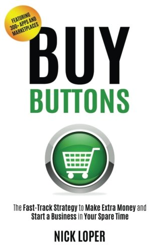 Buy Buttons: The Fast-Track Strategy to Make Extra Money and Start a Business in Your Spare Time por Nick Loper