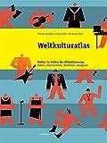 Weltkulturatlas: Kultur in Zeiten der Globalisierung. Daten, Geschichten, Grafiken, Analysen