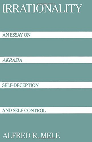 Irrationality: An Essay on Akrasia, Self-Deception, and Self-Control by Alfred R. Mele (1992-09-24)