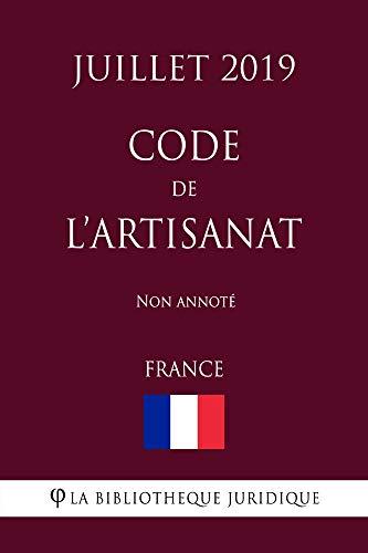 Code de l'artisanat (France) (Juillet 2019) Non annoté (French Edition)