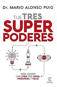 Tus tres superpoderes para lograr una vida más sana, próspera y feliz par Mario Alonso Puig