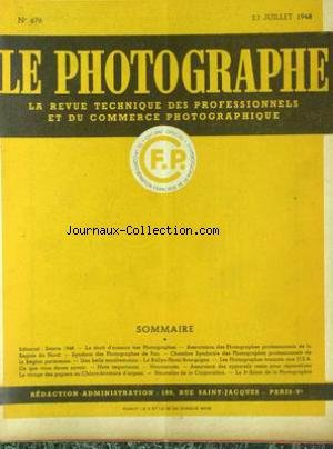 PHOTOGRAPHE (LE) [No 676] du 20/07/1948 - EDITORIAL 48- LE DROIT D'AUTEURS DES PHOTGRAPHES - ASSOCIATIONS DES PHOTOGRAPHES PROFESSIONNELS DE LA REGION NORD - SYNICAT DES PHOTOGRAPHES DE PAU - UNE BELLE MANIFESTATION - LE RALLYE-PHOTO BOURGOGNE - NOUVEAUTES - LE VIRAGE DES PAPIERS AU CHLORO-BROMURE D'ARGENT NOUVELLES CORPORATION - ASSURANCE DES APAREILS -3EME SALON DE LA PHOTOGRAPHIE.