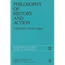 Philosophy of History and Action: Papers Presented at the First Jerusalem Philosophical Encounter December 1974 (Philosophical Studies Series, Band 11)
