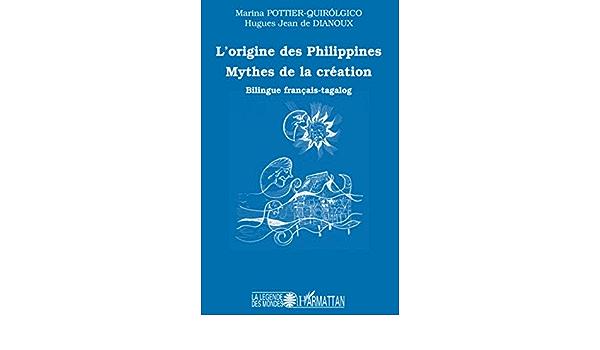 Amazon.fr - L'origine des philippines: Mythes de la création - Pottier-Quirolgico, Marina, De Dianoux, Hugues Jean - Livres