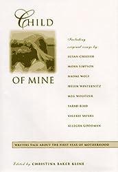 Child of Mine: Original Essays on Becoming a Mother by Christina Baker Kline (1997-05-01)