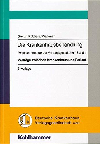 Verträge zwischen Krankenhaus und Patient (Die Krankenhausbehandlung / Praxiskommentar zur Vertragsgestaltung, Band 1)