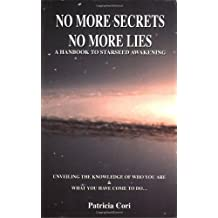 No More Secrets, No More Lies: a Handbook to Starseed Awakening: Vol 3 (The Sirian revelations)