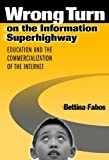 Wrong Turn on the Information Superhighway: Education and the Commercialization of the Internet by Bettina Fabos (2004-04-01)
