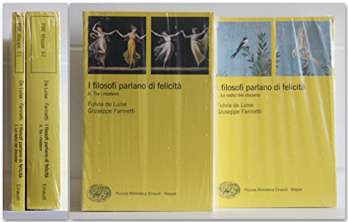 I filosofi parlano di felicit. Opera completa in 2 volumi Vol. 1 - Le radici e il discorso Vol. 2 - Tra i moderni