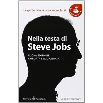 Nella Testa Di Steve Jobs. La Gente Non Sa Cosa Vuole, Lui Sì