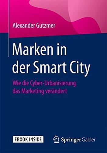Marken in der Smart City: Wie die Cyber-Urbanisierung das Marketing verändert
