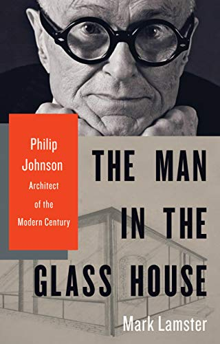 The Man in the Glass House: Philip Johnson, Architect of the Modern Century (English Edition)
