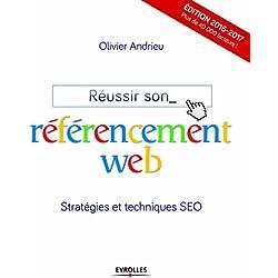 Réussir son référencement web: Edition 2016-2017. Stratégies et techniques SEO.