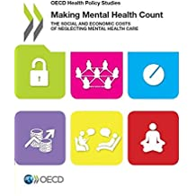 Oecd Health Policy Studies Making Mental Health Count: The Social and Economic Costs of Neglecting Mental Health Care