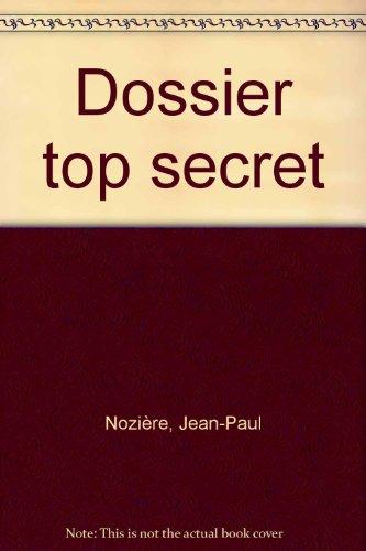 Dossier top secret par Jean-Paul Nozière