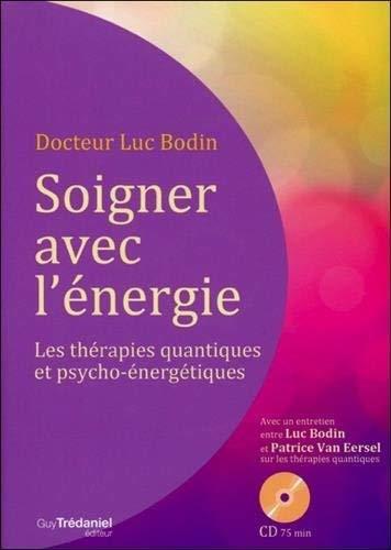 Soigner avec l'énergie : Les thérapies quantiques et psycho-énergétiques (1CD audio)