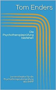 Die Psychotherapieprüfung bestehen: Lernmethoden für die Psychotherapeutenprüfung des IMPP
