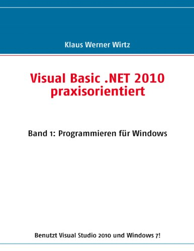 Visual Basic .NET 2010 praxisorientiert: Band 1: Programmieren für Windows