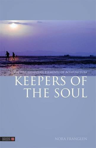 Keepers of the Soul: The Five Guardian Elements of Acupuncture (Five Element Acupuncture) by Nora Franglen (2013-11-21)