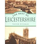 [(The Best of Leicestershire)] [Author: Trevor Hickman] published on (April, 2003)
