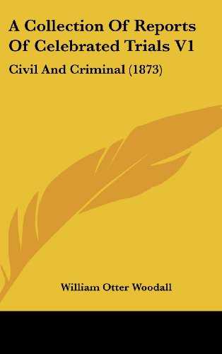 A Collection of Reports of Celebrated Trials V1: Civil and Criminal (1873)