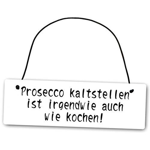 Homeyourself Metallschild Prosecco kaltstellen ist Irgendwie auch Wie Kochen 25 x 8 cm aus Alu Verbund (Alu, Kunststoff) für In- und Outdoor Deko Schild Dekoschild Wandschild außen und Innen