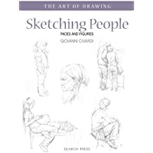 Sketching People: Faces and Figures (The Art of Drawing)