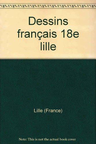Catalogue des dessins français du XVIIIe siècle: De Claude Gillot à Hubert Robert : Palais des beaux-arts, Lille