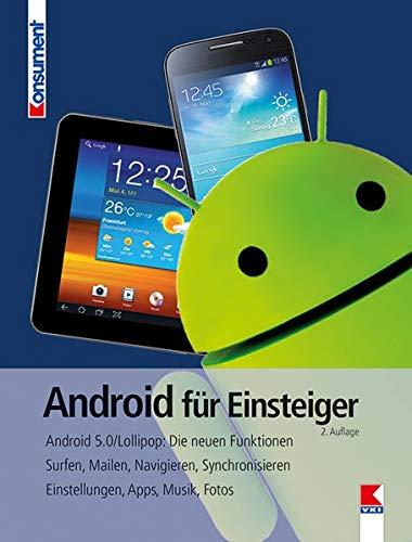 Android für Einsteiger: Android 5.0/Lollipop: Die neuen Funktionen. Surfen, Mailen, Navigieren, Synchronisieren.  Einstellungen, Apps, Musik, Fotos