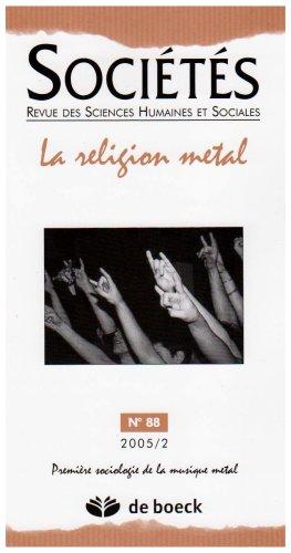 Societes 2005/2 - N.88 la Religion Métal.  Premiere Sociologie de la Musique Métal par Collectif