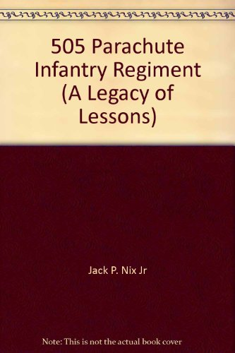 505 Parachute Infantry Regiment (A Legacy of Lessons)