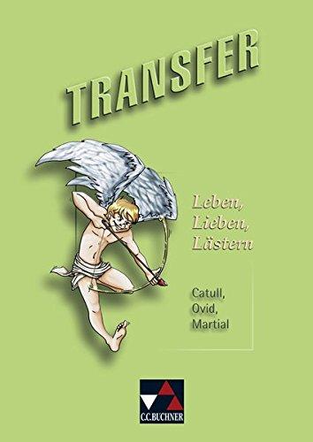 Transfer. Die Lateinlektüre / Leben, Lieben, Lästern: Catull, Ovid, Martial