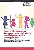 Danza Movimiento Terapia para reducir la ansiedad en niños transgénero: Estrategias para disminuir los niveles de ansiedad mediante la DMT