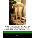 [ BUBBLY AND DIVINE: THE HISTORY AND GLORY OF SPARKING WINE (CHAMPAGNE, CAVA, SPUMANTE, SEKT) ] BY Scaglia, Beatriz ( Author ) [ 2011 ] Paperback